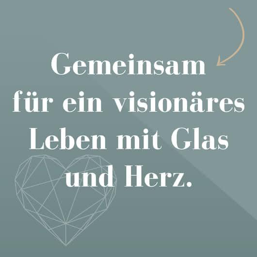 Gemeinsam für ein visionäres Leben mit Glas und Herz.